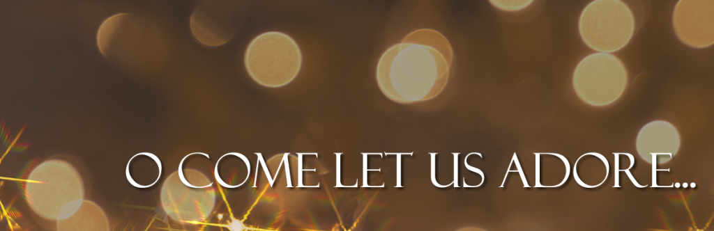 Christmas Eve banner - O Come Let us Adore